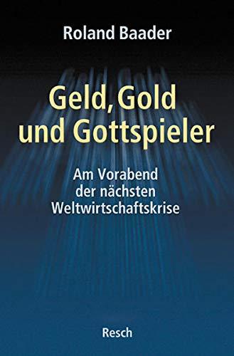 Geld, Gold und Gottspieler: Am Vorabend der nächsten Weltwirtschaftskrise (Politik, Recht, Wirtschaft und Gesellschaft: Aktuell, sachlich, kritisch, christlich)