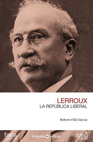 Alejandro Lerroux. La República liberal (BIOGRAFÍAS POLÍTICAS (GOTA A GOTA) nº 11) (Spanish Edition)