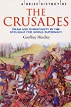 [A Brief History of the Crusades: Islam and Christianity in the Struggle for World Supremacy] [By: Hindley, Geoffrey] [Mar...
