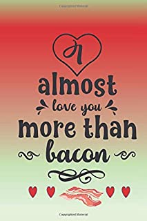 I almost love you more than bacon: Funny gag gift notebook journal to write in. Ideal for him...or her.