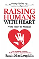 Raising Humans with Heart: Not A How To Manual