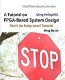 A Tutorial on FPGA-Based System Design Using Verilog HDL: Intel/Altera Quartus Version: Part I: An Entry-Level Tutorial