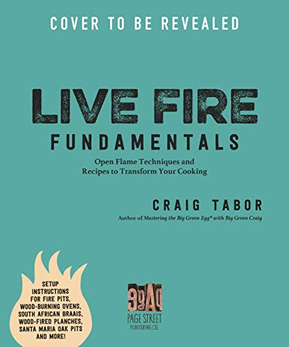 Live Fire Fundamentals: Open Flame Techniques and Recipes to Transform Your Cooking (English Edition)