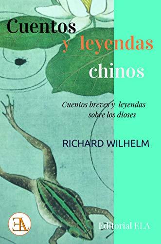 Cuentos y leyendas chinos. Cuentos breves y leyendas sobre los dioses: 56 (LOS MEJORES CUENTOS)