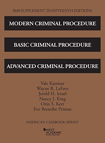 Compare Textbook Prices for Modern Criminal Procedure, Basic Criminal Procedure, and Advanced Criminal Procedure, 15th, 2020 Supplement American Casebook Series 2020 Edition ISBN 9781684679966 by Kamisar, Yale,LaFave, Wayne R.,Israel, Jerold H.,King, Nancy J.,Kerr, Orin S.,Primus, Eve Brensike