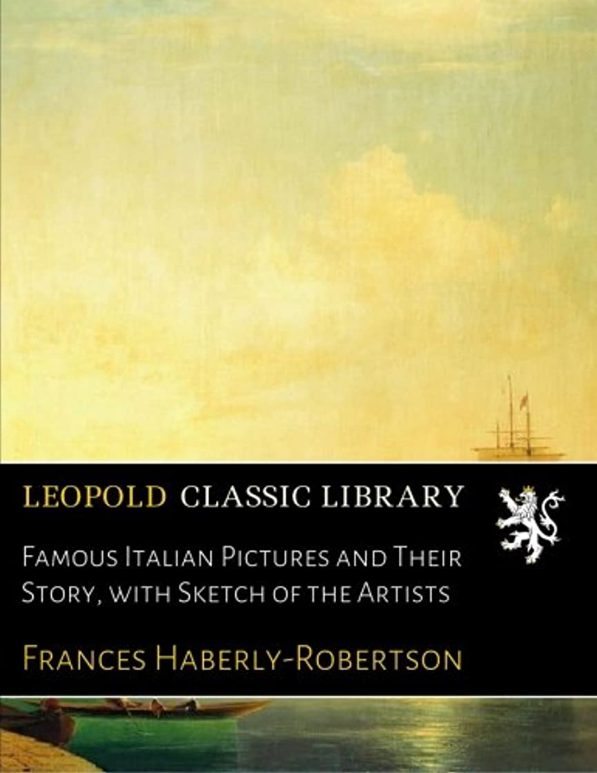 カプラーはげバルクFamous Italian Pictures and Their Story, with Sketch of the Artists