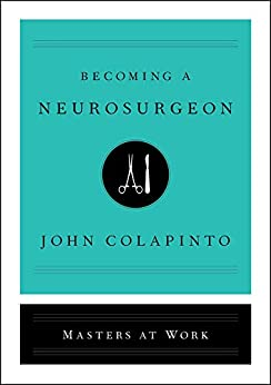 Becoming a Neurosurgeon (Masters at Work) by [John Colapinto]