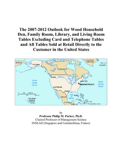The 2007-2012 Outlook for Wood Household Den, Family Room, Library, and Living Room Tables Excluding Card and Telephone Tables and All Tables Sold at ... Directly to the Customer in the United States