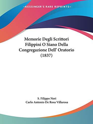 Memorie Degli Scrittori Filippini O Siano Della Congregazione Dell' Oratorio (1837)