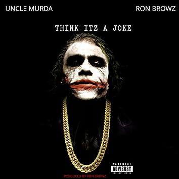 Think Itz A Joke (feat. Uncle Murda)