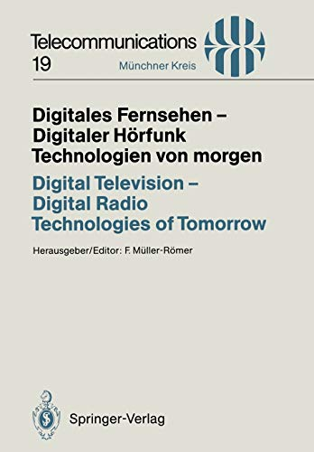 Digitales Fernsehen - Digitaler Hörfunk / Digital Television - Digital Radio: Technologien von morgen / Technologies of Tomorrow (Telecommunications) ... 1993 (Telecommunications (19), Band 19)