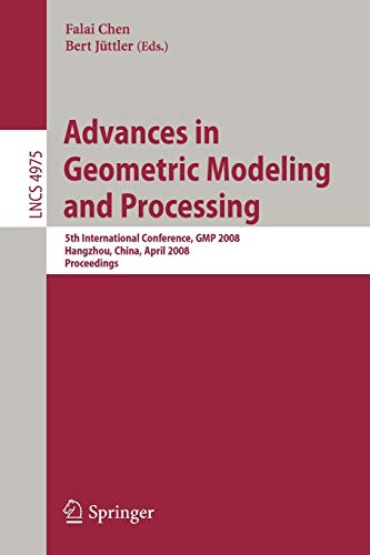 Advances in Geometric Modeling and Processing: 5th International Conference, GMP 2008, Hangzhou, China, April 23-25, 2008, Proceedings (Lecture Notes in Computer Science (4975), Band 4975)