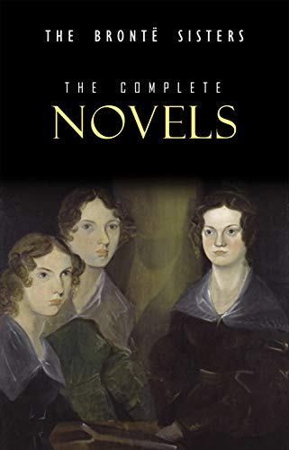 The Brontë Sisters: The Complete Novels by [Anne Brontë, Charlotte Brontë, Emily Brontë]