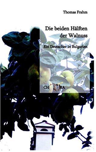 Die beiden Hälften der Walnuss: Ein Deutscher in Bulgarien