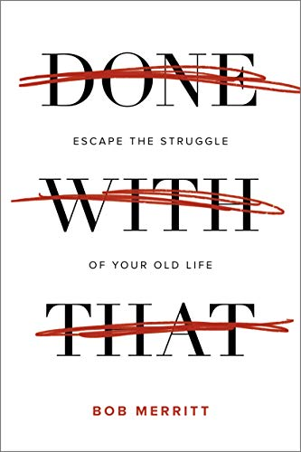Done with That: Escape the Struggle of Your Old Life by [Bob Merritt]