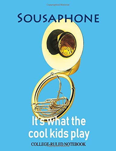 Sousaphone: It's What the Cool Kids Play: College-Ruled Notebook (InstruMentals Notebooks, Band 132)