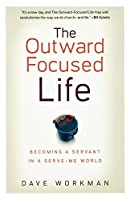 The Outward Focused Life: Becoming a Servant in a Serve-Me World
