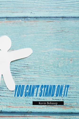 YOU CAN'T STAND ON IT: Author Kevin Bobasop - Tell you what to save, 120 Pages