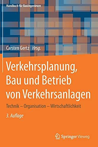 Verkehrsplanung, Bau und Betrieb von Verkehrsanlagen: Technik – Organisation – Wirtschaftlichkeit (Handbuch für Bauingenieure)