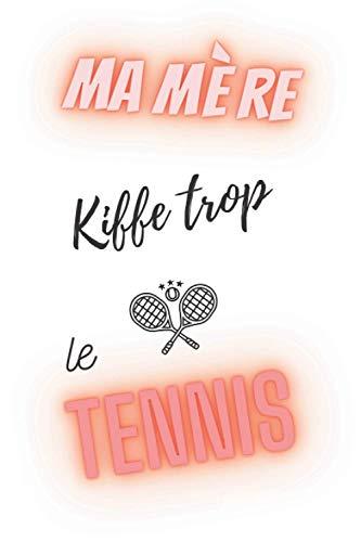 ma mère kiffe trop le tennis - semainier non daté: agenda a5 - 15,6 × 23,39 cm- weekly planner couverture inscription rouge pour les amoureuses de tennis - cadeau femme à moins de 10 euros