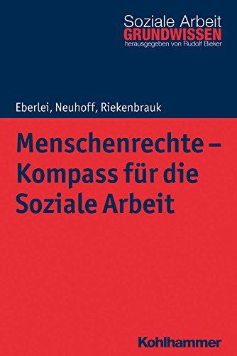 Menschenrechte - Kompass für die Soziale Arbeit (Grundwissen Soziale Arbeit, 25, Band 25)