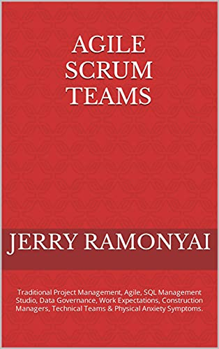 Agile Scrum Teams: Traditional Project Management, Agile, SQL Management Studio, Data Governance, Work Expectations, Construction Managers, Technical Teams ... Physical Anxiety Symptoms. (English Edition)
