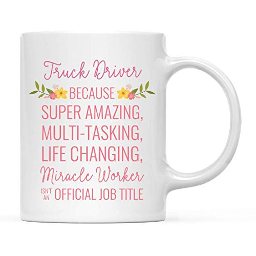 11 oz. Taza de café de regalo para mujer, conductor de camión porque el súper asombroso trabajador milagroso que cambia la vida no es un título de trabajo oficial, flores florales, paquete de 1, ideas