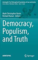 Democracy, Populism, and Truth (AMINTAPHIL: The Philosophical Foundations of Law and Justice (9))