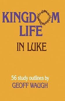 Kingdom Life in Luke by [Geoff Waugh]