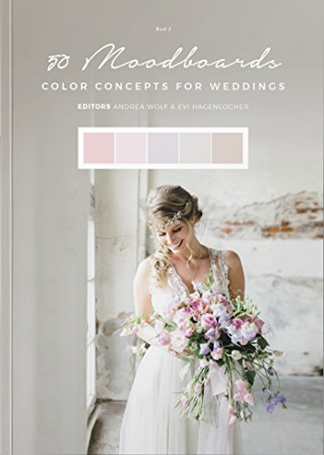50 Moodboards: Color Concepts for Weddings – Book 2