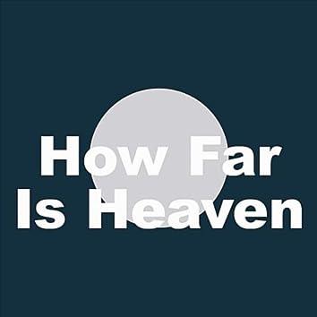How Far is Heaven