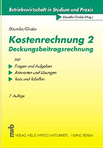 Kostenrechnung 2: Deckungsbeitragsrechnung: Mit Fragen und Aufgaben, Antworten und Lösungen, Tests und Tabellen (Betriebswirtschaft in Studium und Praxis)