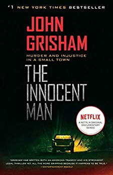 The Innocent Man: Murder and Injustice in a Small Town by [John Grisham]
