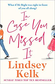 In Case You Missed It: Hilarious, uplifting and heart warming - 2020's funniest new romantic comedy from the Sunday Times bestselling author by [Lindsey Kelk]
