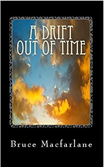 A Drift Out of Time (The Time Travel Diaries of James Urquhart and Elizabeth Bicester Book 2) by [Bruce Macfarlane]