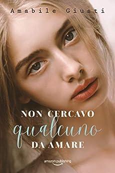 Non cercavo qualcuno da amare (Italian Edition) de [Amabile Giusti]