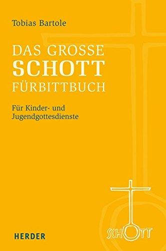 Das große SCHOTT-Fürbittbuch: Für Kinder- und Jugendgottesdienste