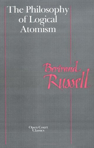 By Bertrand Russell The Philosophy of Logical Atomism (Open Court Classics) (New edition)