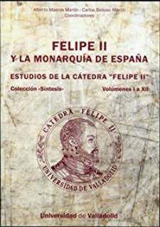Felipe II y La Monarquía de España. Estudios de La Cátedra