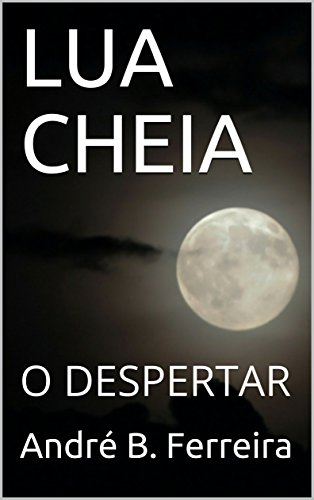 LUA CHEIA: O DESPERTAR (Portuguese Edition)
