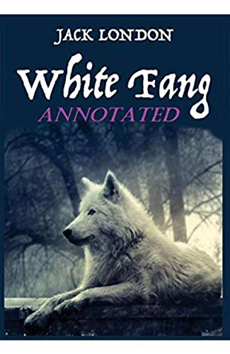 White Fang (Annotated) (English Edition)