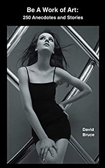 Be a Work of Art: 250 Anecdotes and Stories by [David Bruce]