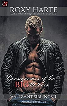 Consequences of the Big Mistakes: Alexandra Book Two (Van Zant Siblings 3) by [Roxy Harte]
