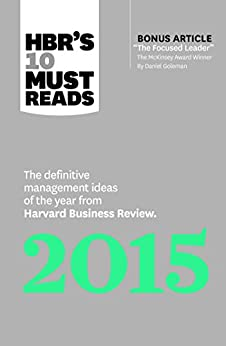 """HBR's 10 Must Reads 2015: The Definitive Management Ideas of the Year from Harvard Business Review (with bonus McKinsey Award–Winning article """"The Focused Leader"""") (HBR's 10 Must Reads) by [Harvard Business Review]"""