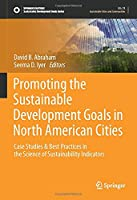 Promoting the Sustainable Development Goals in North American Cities: Case Studies & Best Practices in the Science of Sustainability Indicators (Sustainable Development Goals Series)