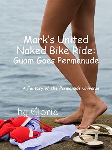 Mark's Naked United Bike Ride: Guam Goes Permanude (The Permanude Universe Book 12)