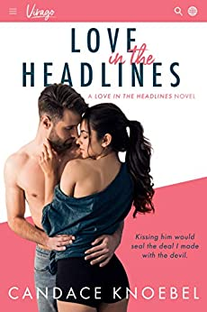 Love in the Headlines: A Star-Crossed Friends-To-Lovers Romance (Love in the Headlines Series Book 1) by [Candace Knoebel]