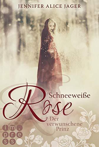 Schneeweiße Rose. Der verwunschene Prinz (Rosenmärchen 1): Wunderschöne Romantasy-Märchenadaption von »Schneeweißchen und Rosenrot«