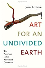 Art for an Undivided Earth: The American Indian Movement Generation (Art History Publication Initiative)