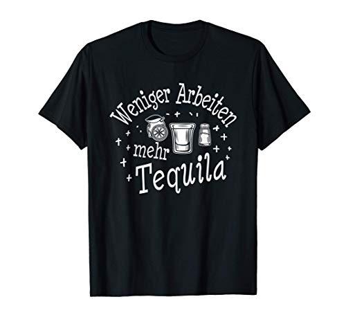 Weniger Arbeiten mehr Tequila - Tequila Geschenk T-Shirt